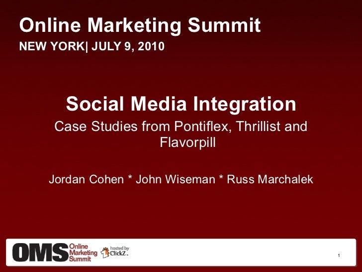 <ul><li>Online Marketing Summit </li></ul><ul><li>NEW YORK| JULY 9, 2010 </li></ul><ul><li>Social Media Integration </li><...