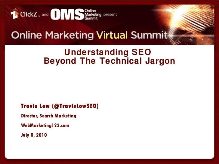 <ul><li>Travis Low (@TravisLowSEO) </li></ul><ul><li>Director, Search Marketing </li></ul><ul><li>WebMarketing123.com </li...