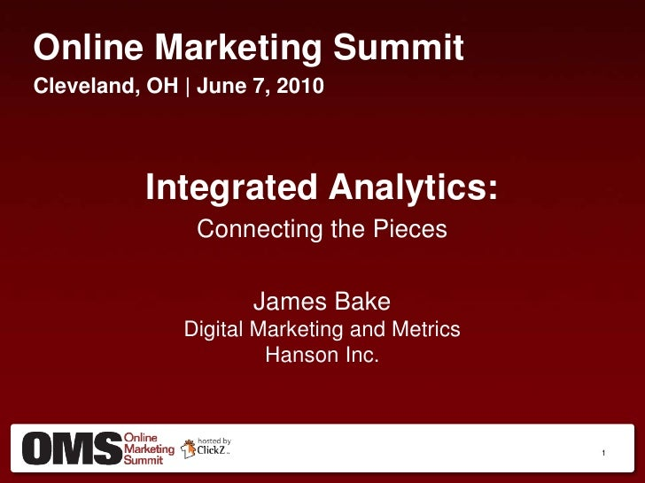 Online Marketing Summit<br />Cleveland, OH | June 7, 2010<br />Integrated Analytics:<br />Connecting the Pieces<br />James...