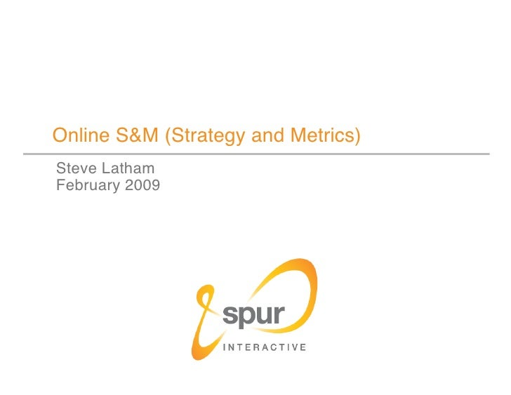 Online S&M (Strategy and Metrics) Steve Latham February 2009