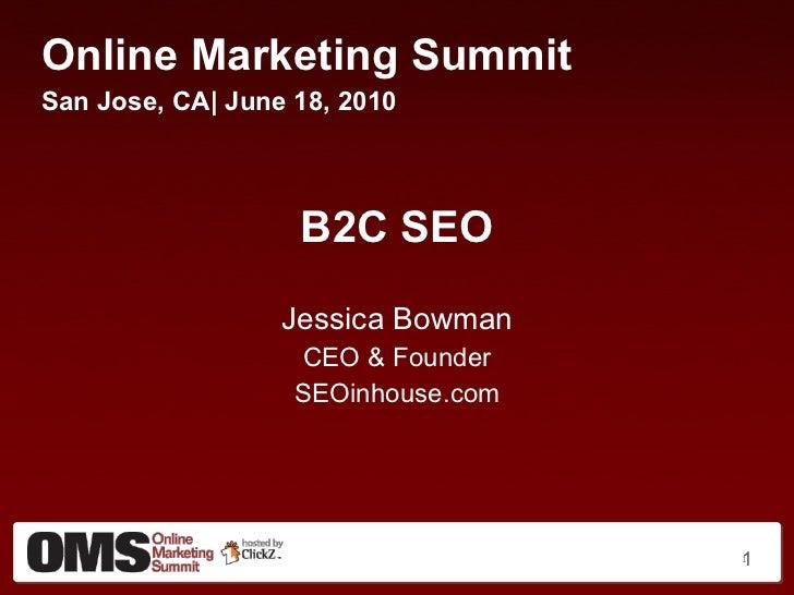 <ul><li>Online Marketing Summit </li></ul><ul><li>San Jose, CA| June 18, 2010 </li></ul><ul><li>B2C SEO </li></ul><ul><li>...