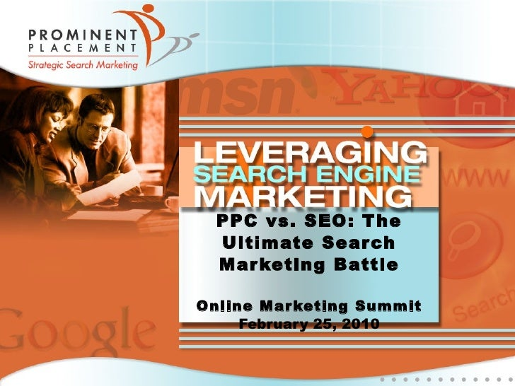 PPC vs. SEO: The Ultimate Search Marketing Battle Online Marketing Summit February 25, 2010