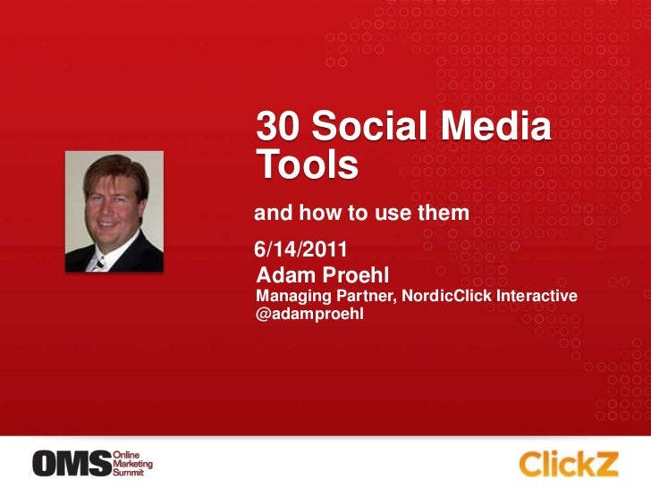 30 Social Media Tools<br />Adam Proehl<br />Managing Partner, NordicClick Interactive<br />@adamproehl<br />and how to use...