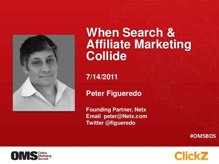 When Search & Affiliate Marketing Collide<br />7/14/2011<br />Peter Figueredo<br />Founding Partner, Netx<br />Email  pete...