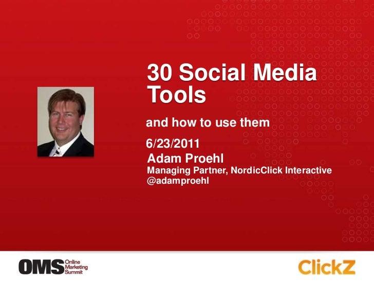 30 Social Media Tools<br />Adam Proehl<br />Managing Partner, NordicClick Interactive<br />@adamproehl<br />and how to use...