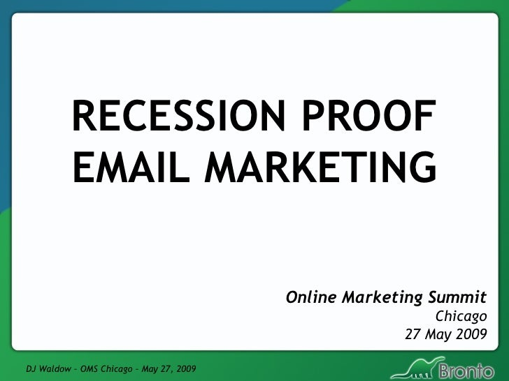 RECESSION PROOF EMAIL MARKETING Online Marketing Summit Chicago 27 May 2009
