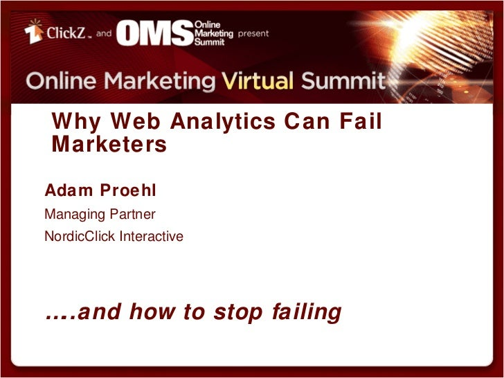 Why Web Analytics Fail Marketers (And How to Stop Failing!) - Adam Proehl