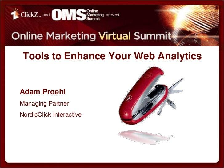 Tools to Enhance Your Web Analytics<br />Adam Proehl<br />Managing Partner<br />NordicClick Interactive<br />