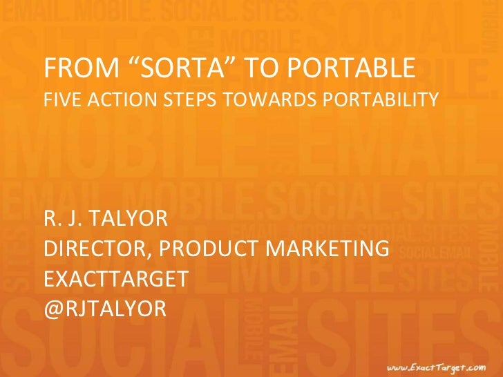 "from ""Sorta"" to PortableFIVE Action Steps Towards portability R. J. TalyorDirector, Product MarketingExactTarget@rjtalyor<..."