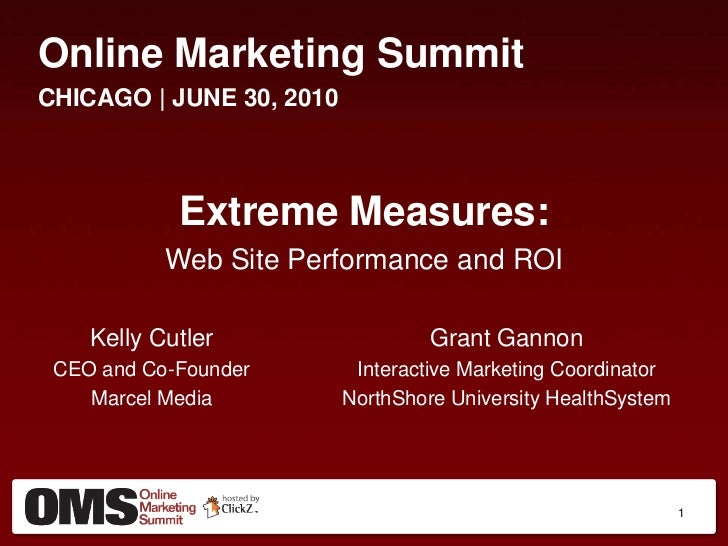 Online Marketing Summit<br />CHICAGO | JUNE 30, 2010<br />Extreme Measures: <br />Web Site Performance and ROI <br />Kelly...