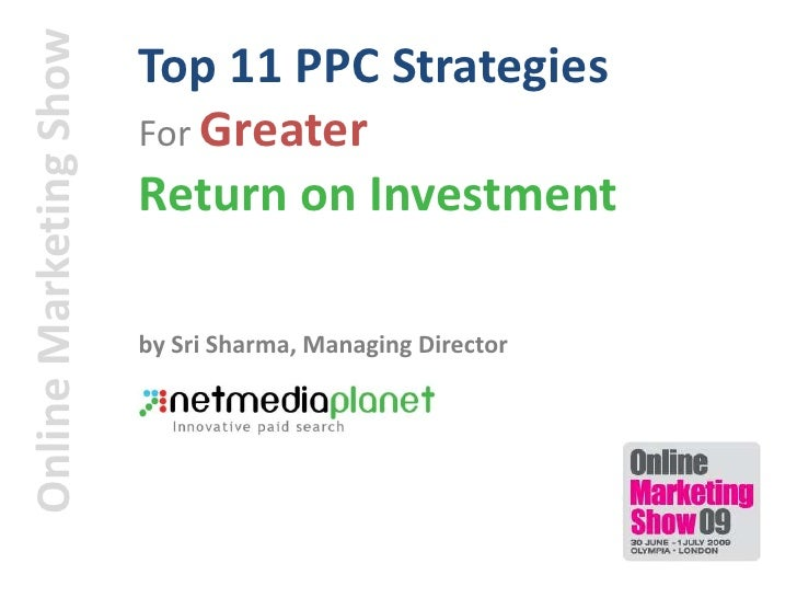 Top 11 PPC Strategies <br />For Greater<br />Return on Investment<br />Online Marketing Show<br />by Sri Sharma, Managing ...