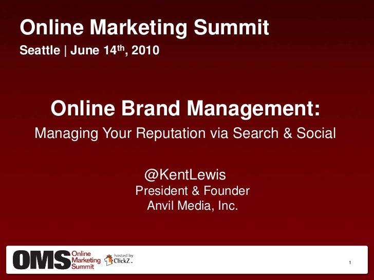 Online Marketing Summit<br />Seattle | June 14th, 2010<br />Online Brand Management:<br />Managing Your Reputation via Sea...
