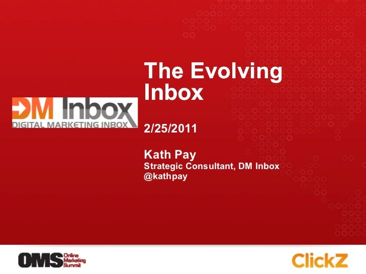 The EvolvingInbox2/25/2011Kath PayStrategic Consultant, DM Inbox@kathpay