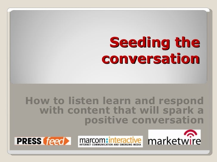 Seeding the Conversation: How to listen learn and respond with content that will spark a positive conversation