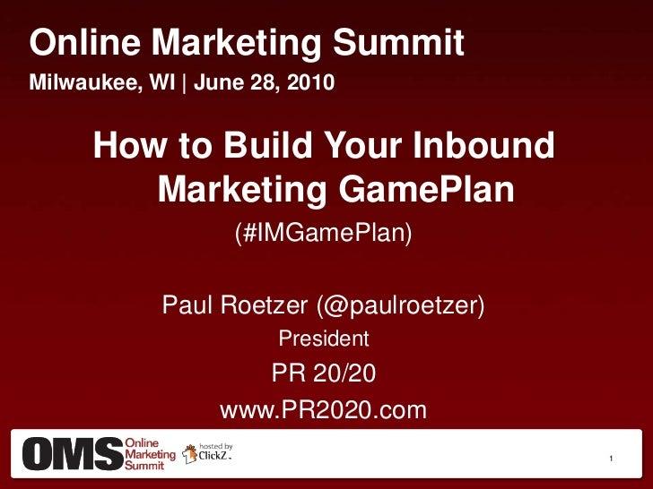 Online Marketing Summit<br />Milwaukee, WI   June 28, 2010<br />How to Build Your Inbound Marketing GamePlan<br />(#IMGame...