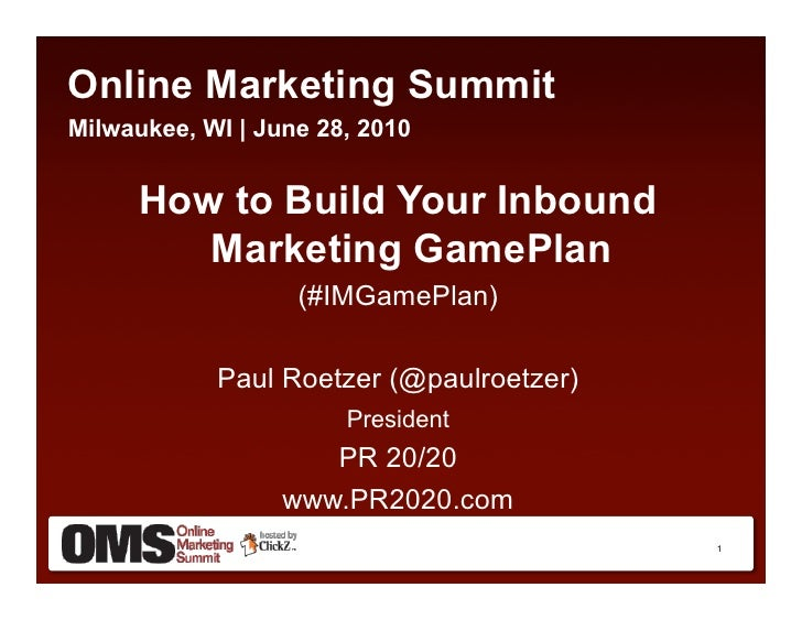 Online Marketing Summit Milwaukee, WI | June 28, 2010         How to Build Your Inbound          Marketing GamePlan       ...