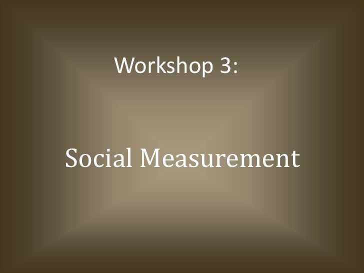 Social Measurement<br />Workshop 3:<br />