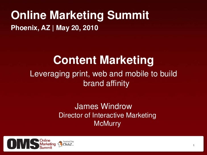 Online Marketing SummitPhoenix, AZ | May 20, 2010            Content Marketing     Leveraging print, web and mobile to bui...