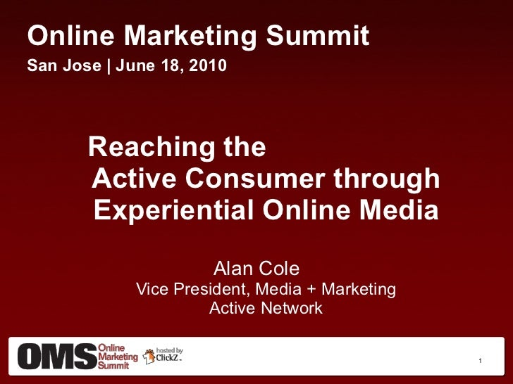 <ul><li>Online Marketing Summit </li></ul><ul><li>San Jose | June 18, 2010 </li></ul><ul><li>Reaching the  Active Consumer...