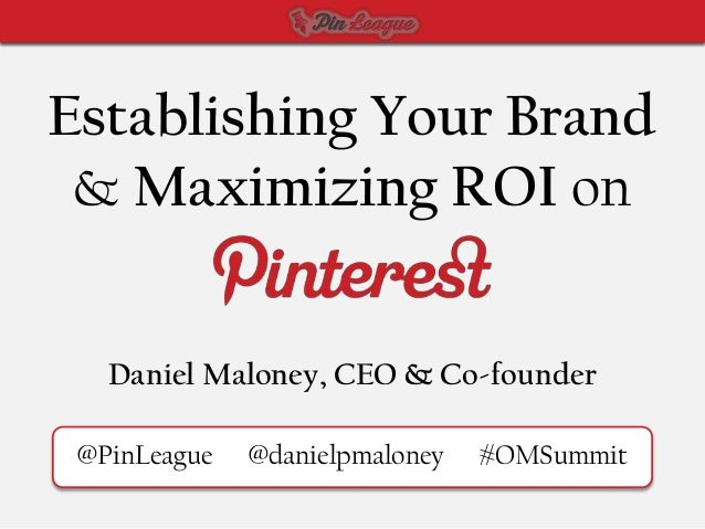 Establishing Your Brand and Maximizing ROI on Pinterest by PinLeague - Online Marketing Summit San Diego 2013