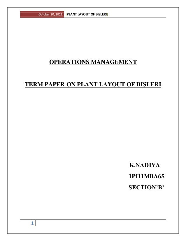 October 30, 2012   [PLANT LAYOUT OF BISLERI]            OPERATIONS MANAGEMENTTERM PAPER ON PLANT LAYOUT OF BISLERI        ...