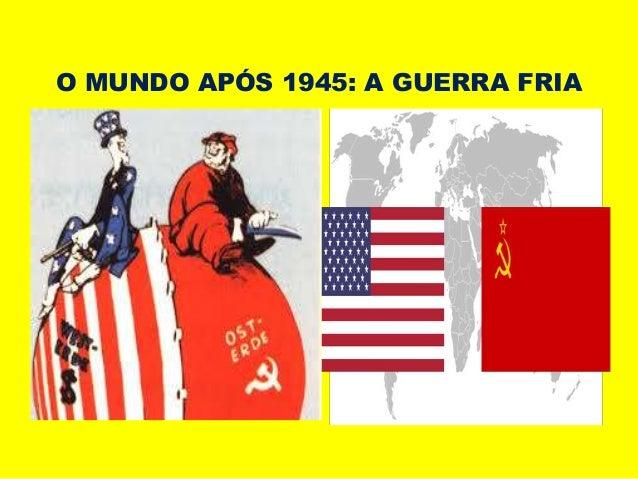O MUNDO APÓS 1945: A GUERRA FRIA