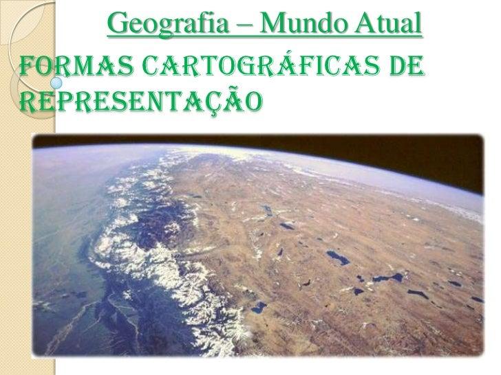 Geografia – Mundo AtualFormas Cartográficas deRepresentação
