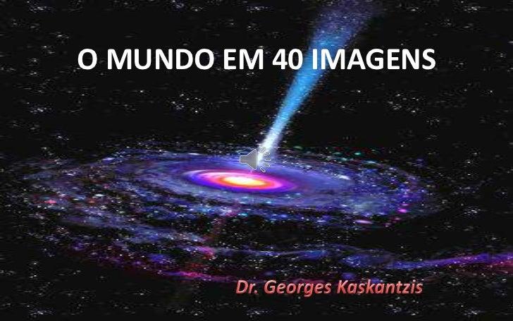 O MUNDO EM 40 IMAGENS