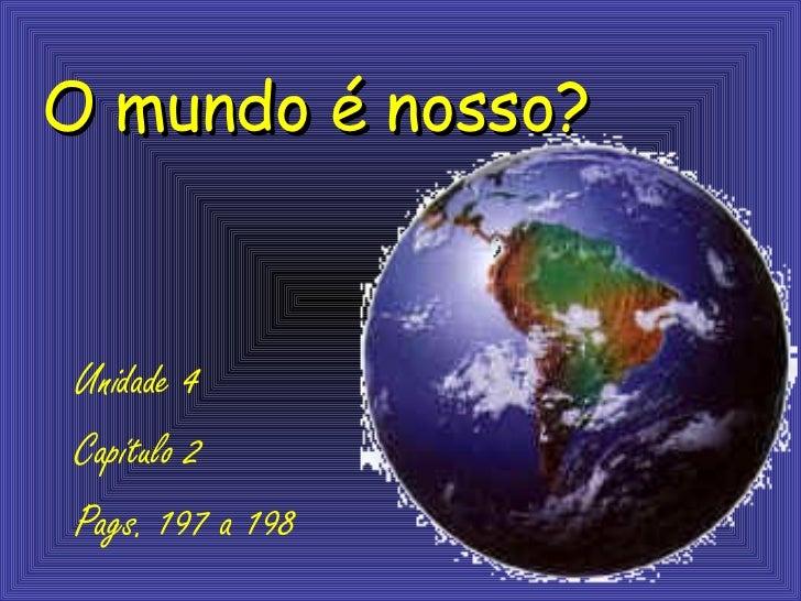 O mundo é nosso?Unidade 4Capítulo 2Pags. 197 a 198