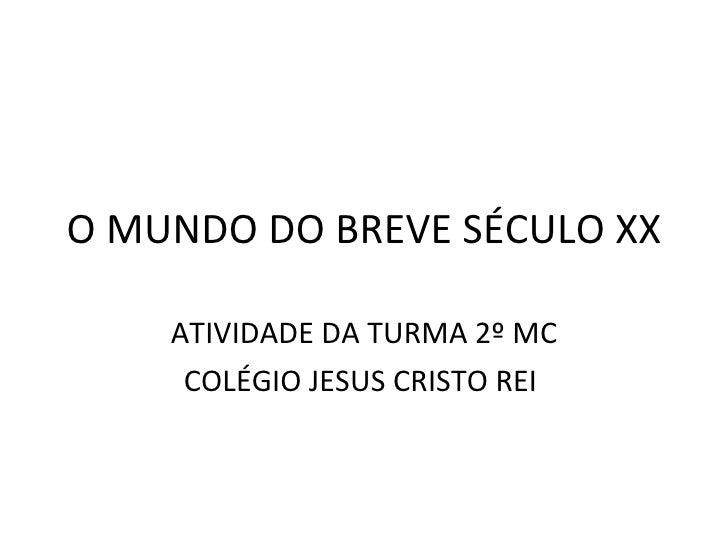 O MUNDO DO BREVE SÉCULO XX ATIVIDADE DA TURMA 2º MC COLÉGIO JESUS CRISTO REI