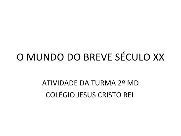 O MUNDO DO BREVE SÉCULO XX ATIVIDADE DA TURMA 2º MD COLÉGIO JESUS CRISTO REI