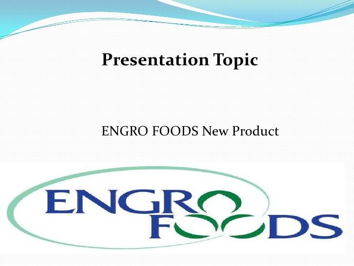 Presentation TopicENGRO FOODS New Product