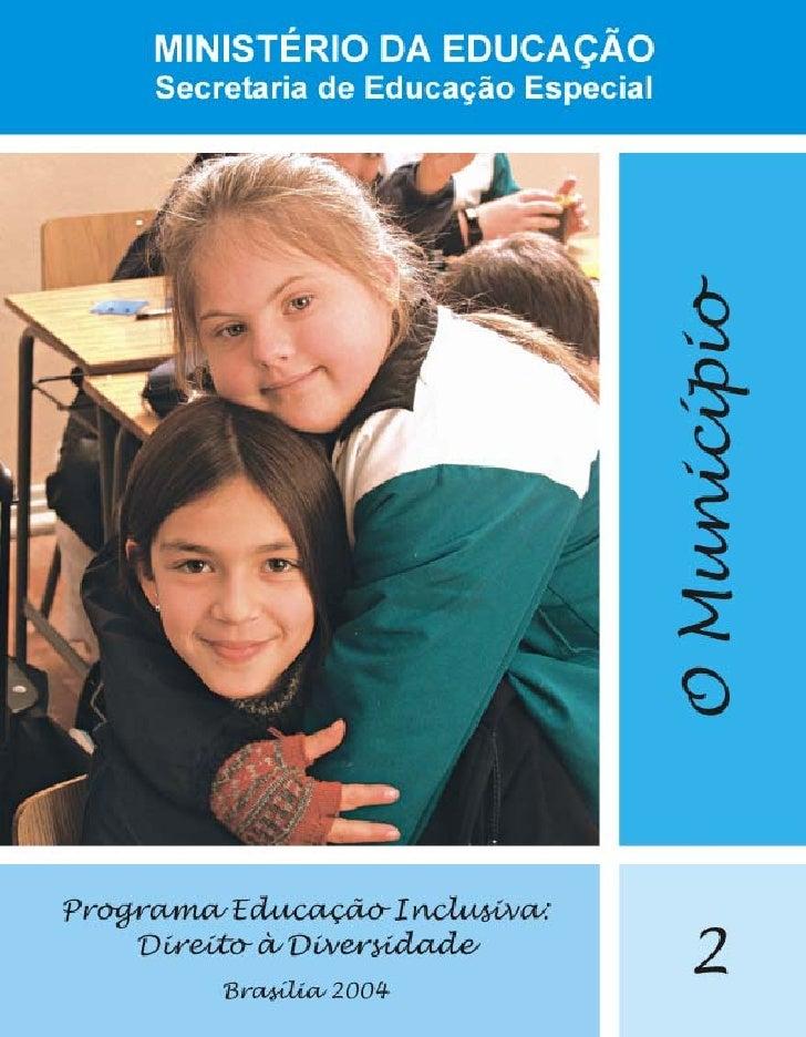 MINISTÉRIO DA EDUCAÇÃO    Secretaria de Educação Especial     EDUCAÇÃO INCLUSIVA         O MUNICÍPIO                 Brasí...