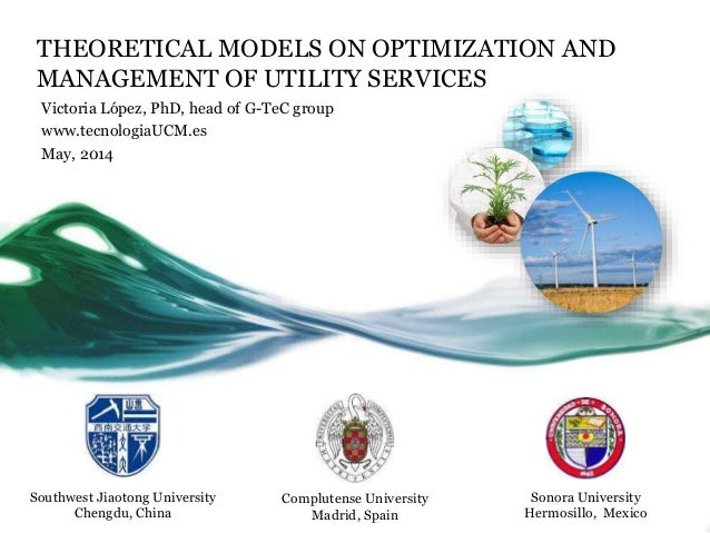 THEORETICAL MODELS ON OPTIMIZATION AND MANAGEMENT OF UTILITY SERVICES Victoria López, PhD, head of G-TeC group www.tecnolo...