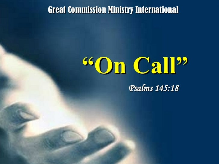 """"""" On Call"""" Psalms 145:18 Great Commission Ministry International"""