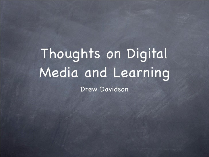 Thoughts on Digital Media and Learning      Drew Davidson