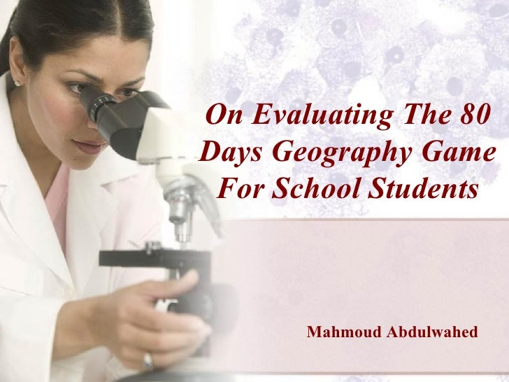 On Evaluating The 80 Days Geography Game For School Students Mahmoud Abdulwahed
