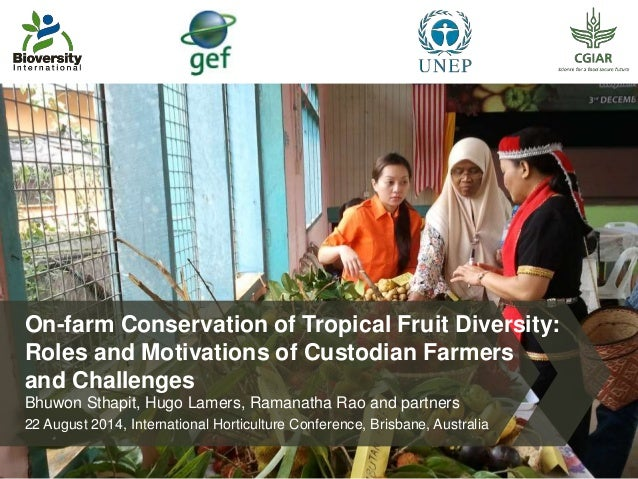On-farm Conservation of Tropical Fruit Diversity:  Roles and Motivations of Custodian Farmers  and Challenges  Bhuwon Stha...
