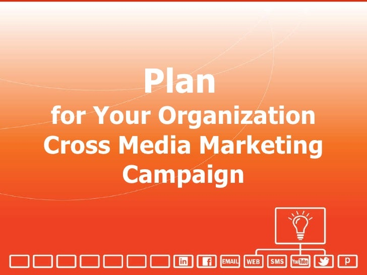 Plan   for Your Organization Cross Media Marketing Campaign