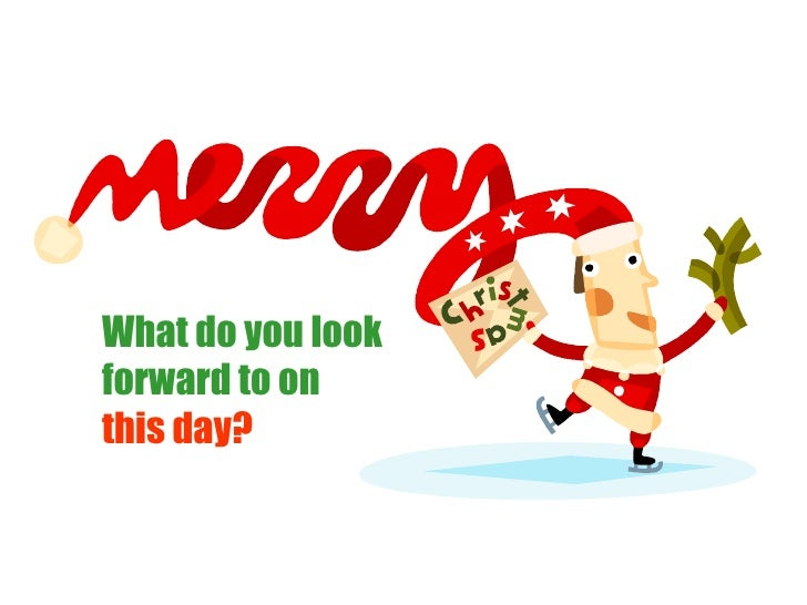 What do you look forward to on  this day?
