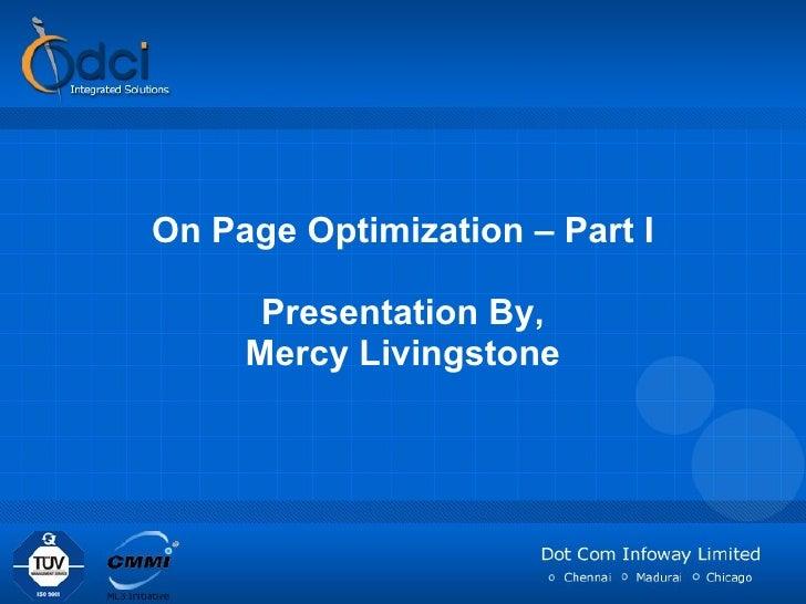 On Page Optimization – Part I Presentation By, Mercy Livingstone