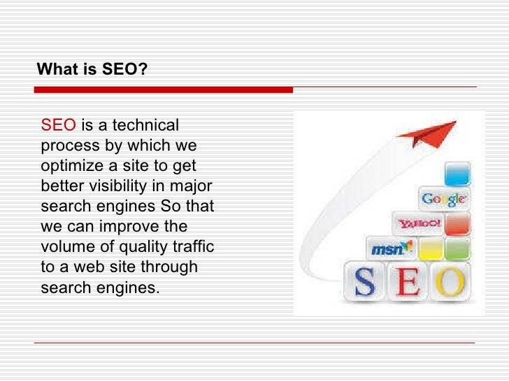 What is SEO? SEO  is a technical process by which we optimize a site to get better visibility in major search engines So t...