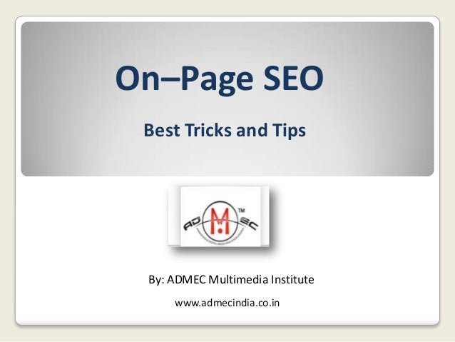 On–Page SEO Best Tricks and Tips  By: ADMEC Multimedia Institute www.admecindia.co.in