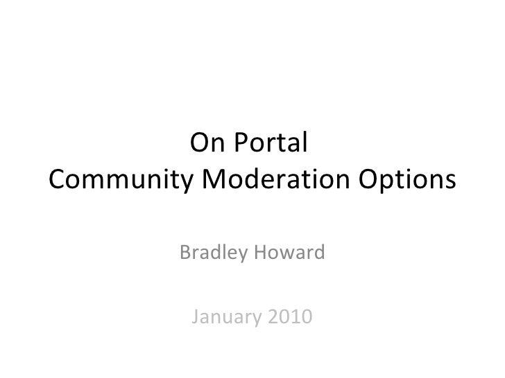 On Portal  Community Moderation Options Bradley Howard January 2010