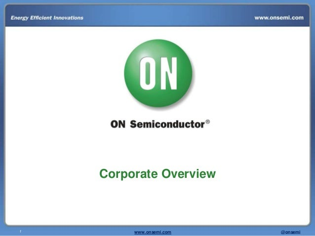 Corporate Overview1        www.onsemi.com   @onsemi