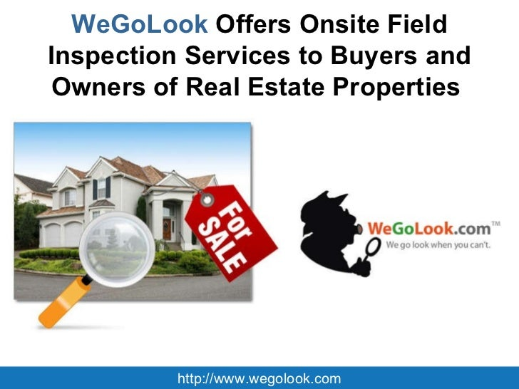 WeGoLook  Offers Onsite Field Inspection Services to Buyers and Owners of Real Estate Properties  http://www.wegolook.com