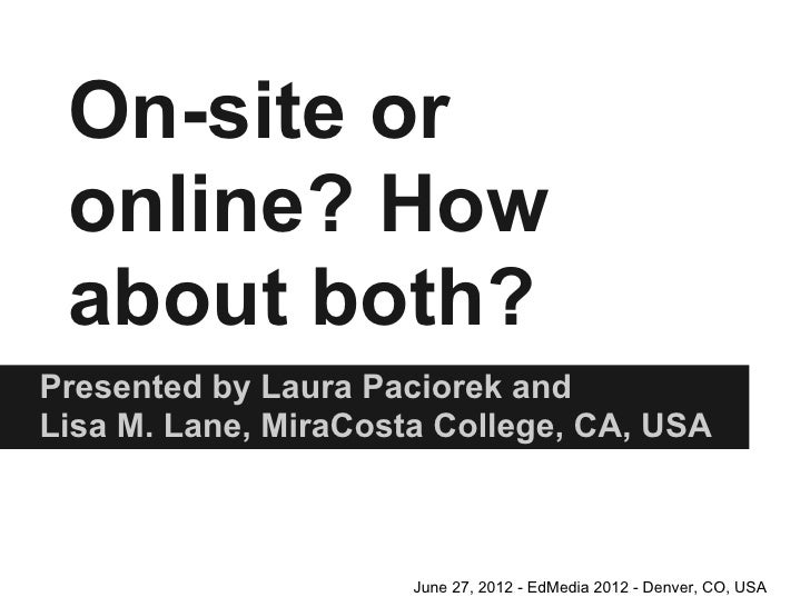 On-site or online? How about both?Presented by Laura Paciorek andLisa M. Lane, MiraCosta College, CA, USA                 ...
