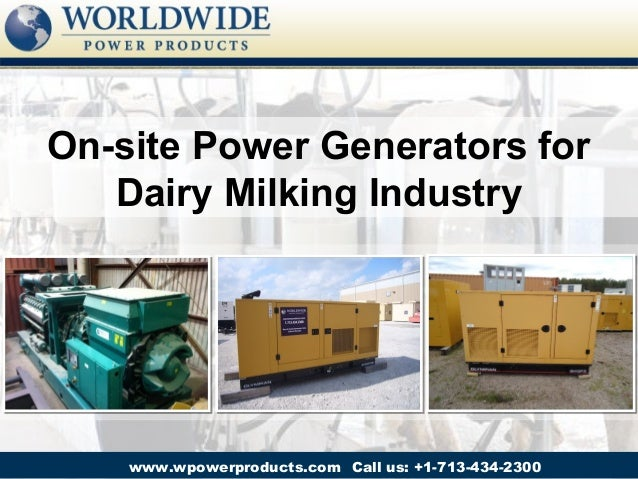 On-site Power Generators for   Dairy Milking Industry    www.wpowerproducts.com Call us: +1-713-434-2300