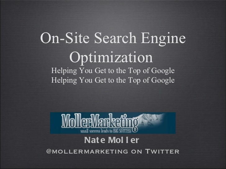 On-Site Search Engine   Optimization Helping You Get to the Top of Google Helping You Get to the Top of Google       Nat e...