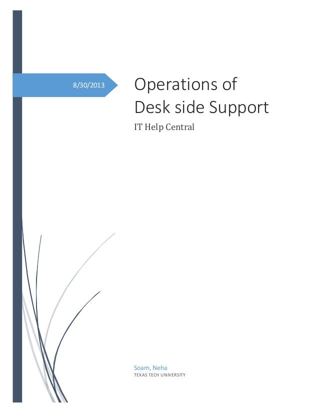 8/30/2013  Operations of Desk side Support IT Help Central  Soam, Neha TEXAS TECH UNIVERSITY